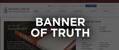 Click here to go to the Banner of Truth website